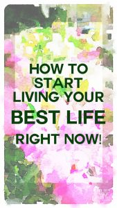 How to start living your best life starting today.